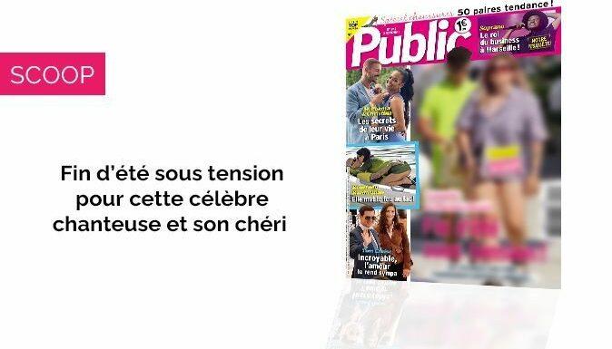 Magazine Public – Fin d'été sous tension pour cette célèbre chanteuse et son chéri